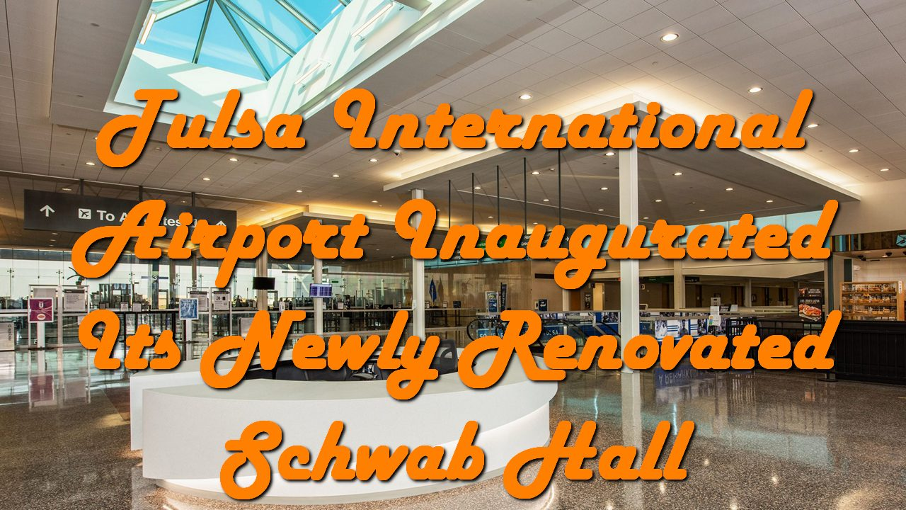Tulsa International Airport Inaugurated Its Newly Renovated Schwab Hall