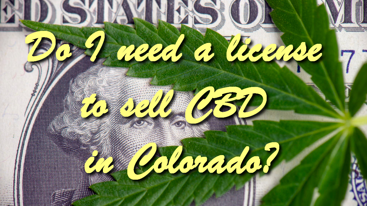 Do I need a license to sell CBD in Colorado?