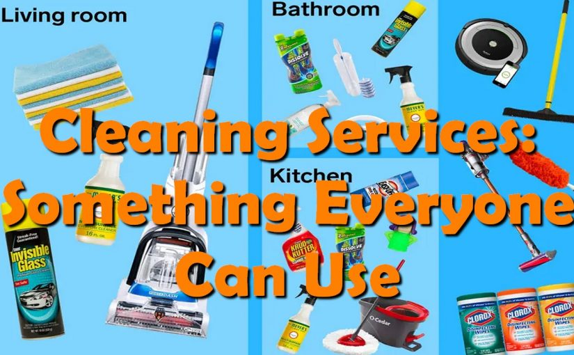 Cleaning Services: Something Everyone Can Use