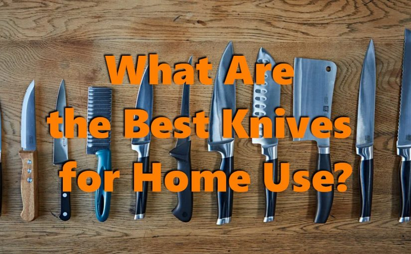 What Are the Best Knives for Home Use?
