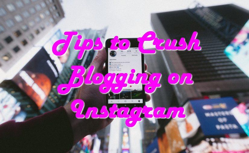 Tips to Crush Blogging on Instagram