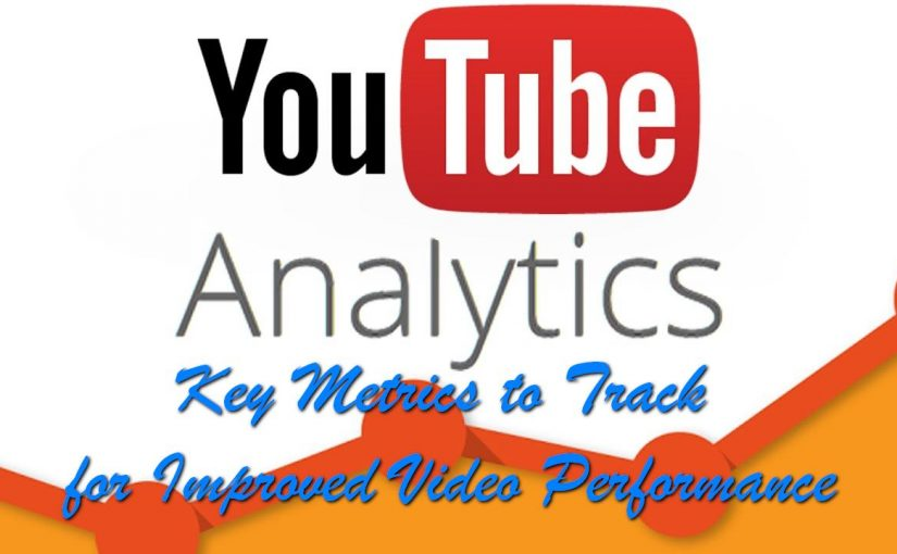 YouTube Analytics: Key Metrics to Track for Improved Video Performance