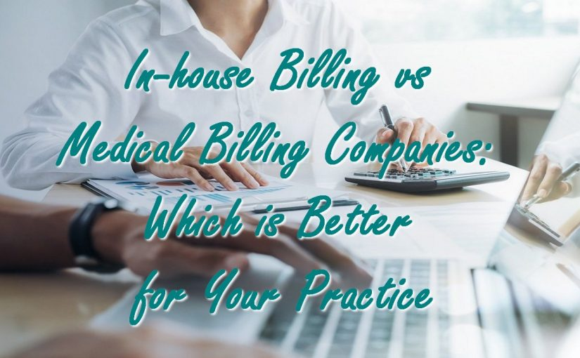 In-house Billing vs Medical Billing Companies: Which is Better for Your Practice